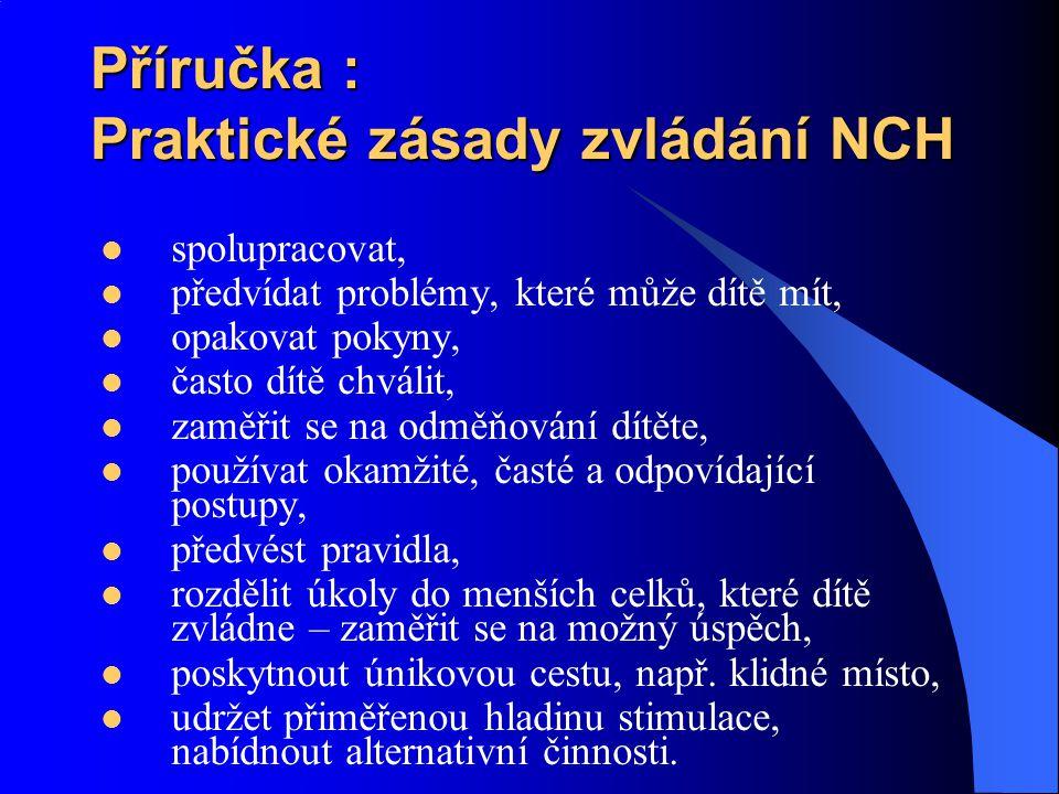Příručka : Praktické zásady zvládání NCH spolupracovat, předvídat problémy, které může dítě mít, opakovat pokyny, často dítě chválit, zaměřit se na od
