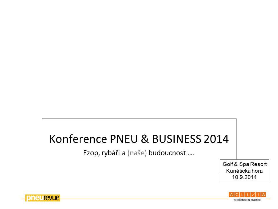 Konference PNEU & BUSINESS 2014 Ezop, rybáři a (naše) budoucnost ….