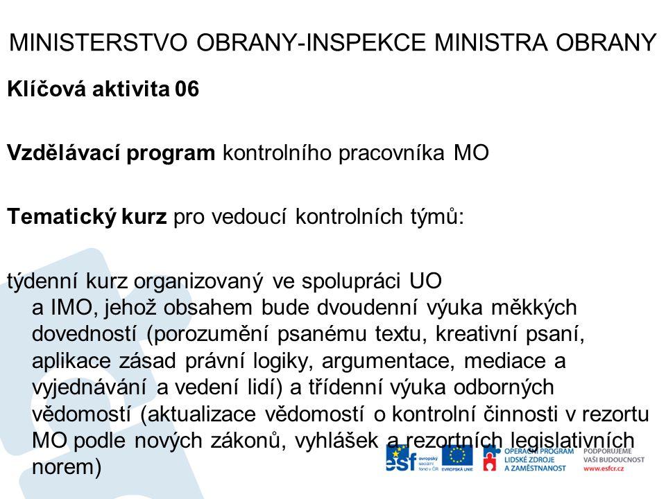 MINISTERSTVO OBRANY-INSPEKCE MINISTRA OBRANY Klíčová aktivita 06 Vzdělávací program kontrolního pracovníka MO Tematický kurz pro vedoucí kontrolních t