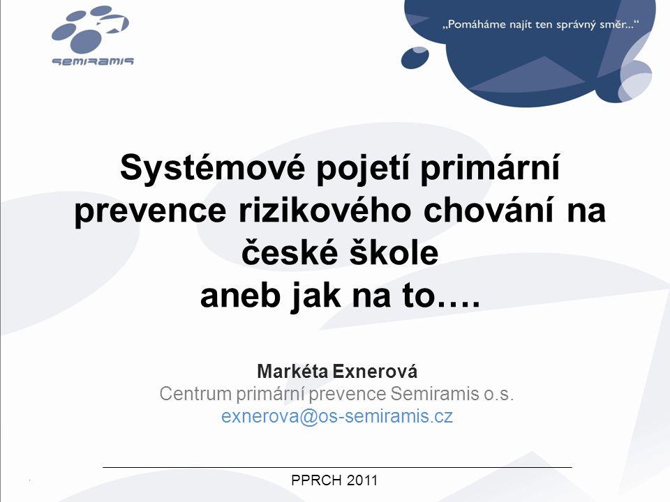 PPRCH 2011 Systémové pojetí primární prevence rizikového chování na české škole aneb jak na to…. Markéta Exnerová Centrum primární prevence Semiramis