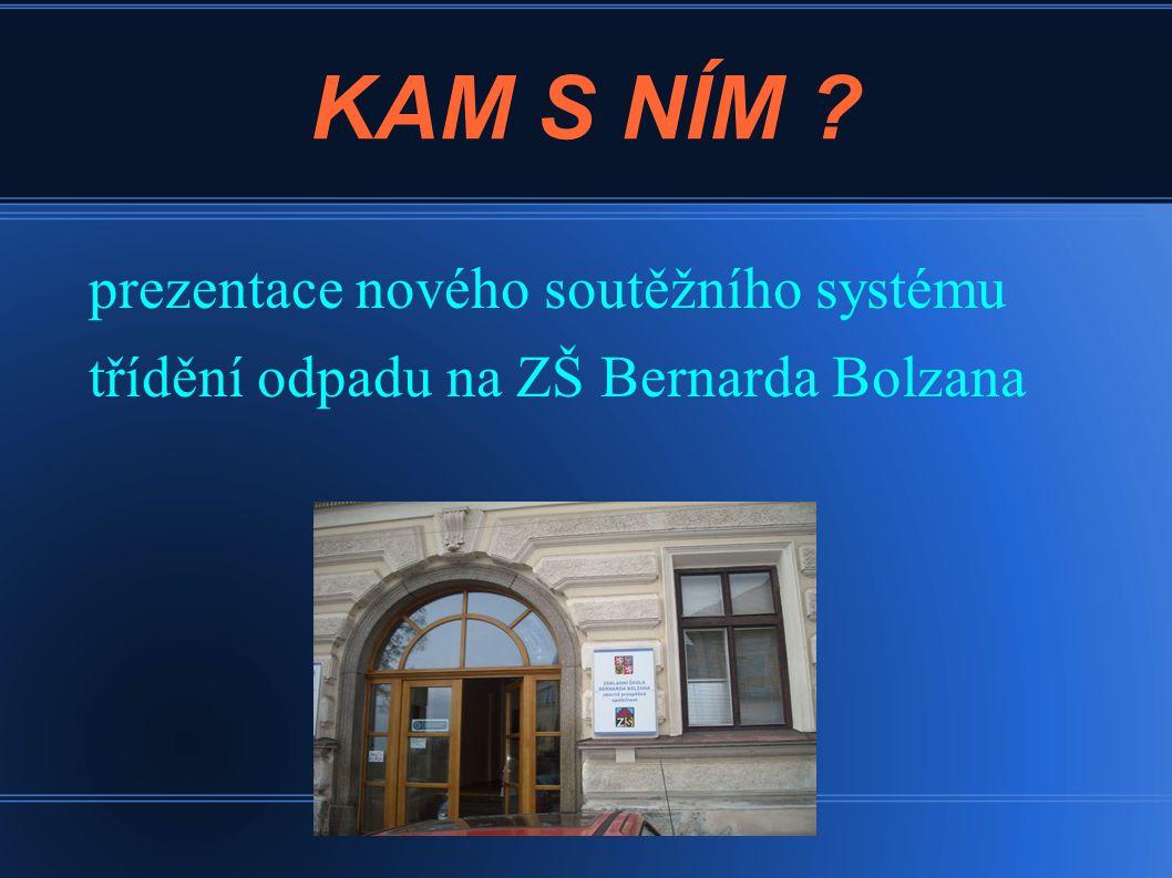 KAM S NÍM ? prezentace nového soutěžního systému třídění odpadu na ZŠ Bernarda Bolzana