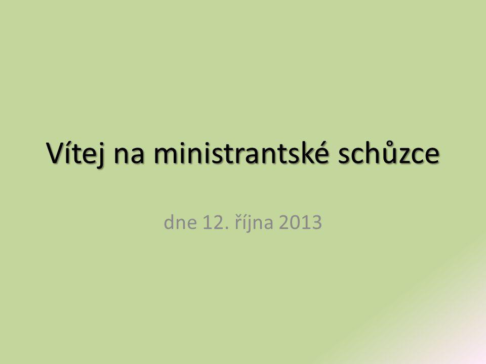 Vítej na ministrantské schůzce dne 12. října 2013