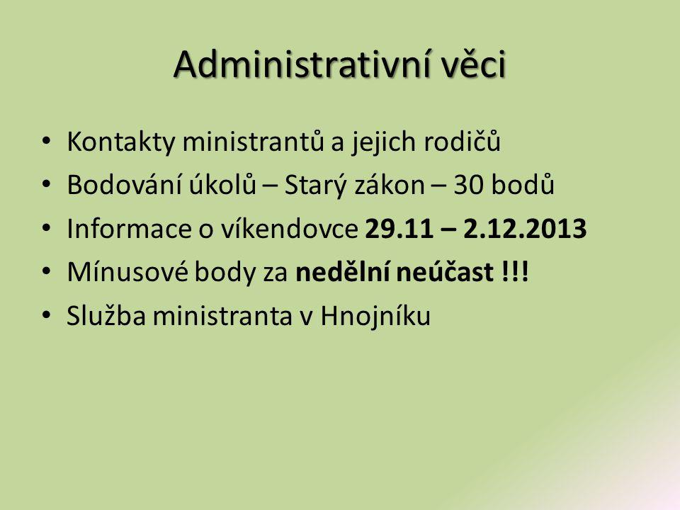 Administrativní věci Kontakty ministrantů a jejich rodičů Bodování úkolů – Starý zákon – 30 bodů Informace o víkendovce 29.11 – 2.12.2013 Mínusové bod
