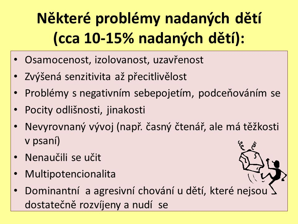 Některé problémy nadaných dětí (cca 10-15% nadaných dětí): Osamocenost, izolovanost, uzavřenost Zvýšená senzitivita až přecitlivělost Problémy s negat