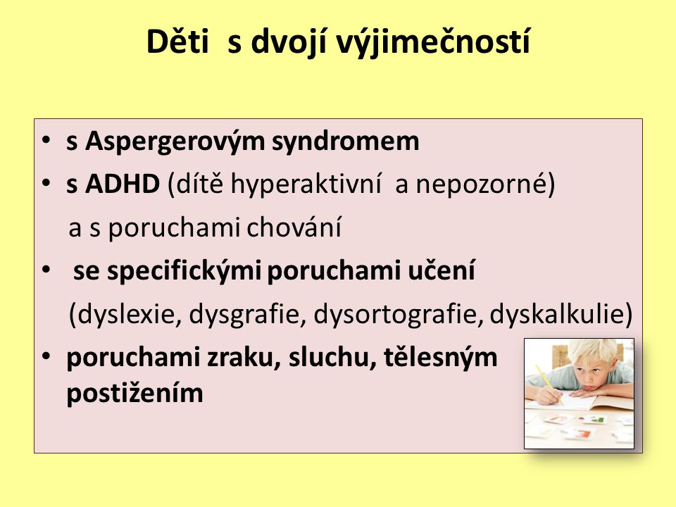 Děti s dvojí výjimečností s Aspergerovým syndromem s ADHD (dítě hyperaktivní a nepozorné) a s poruchami chování se specifickými poruchami učení (dysle