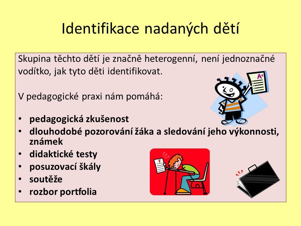 Identifikace nadaných dětí Skupina těchto dětí je značně heterogenní, není jednoznačné vodítko, jak tyto děti identifikovat. V pedagogické praxi nám p