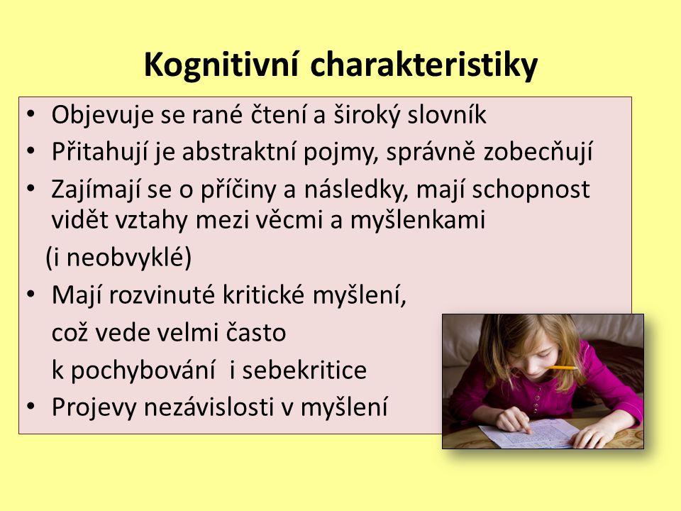 Kognitivní charakteristiky Objevuje se rané čtení a široký slovník Přitahují je abstraktní pojmy, správně zobecňují Zajímají se o příčiny a následky,