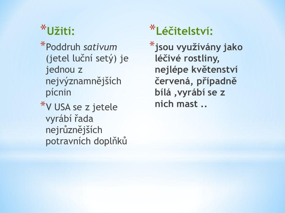 * Užití: * Poddruh sativum (jetel luční setý) je jednou z nejvýznamnějších pícnin * V USA se z jetele vyrábí řada nejrůznějších potravních doplňků * L