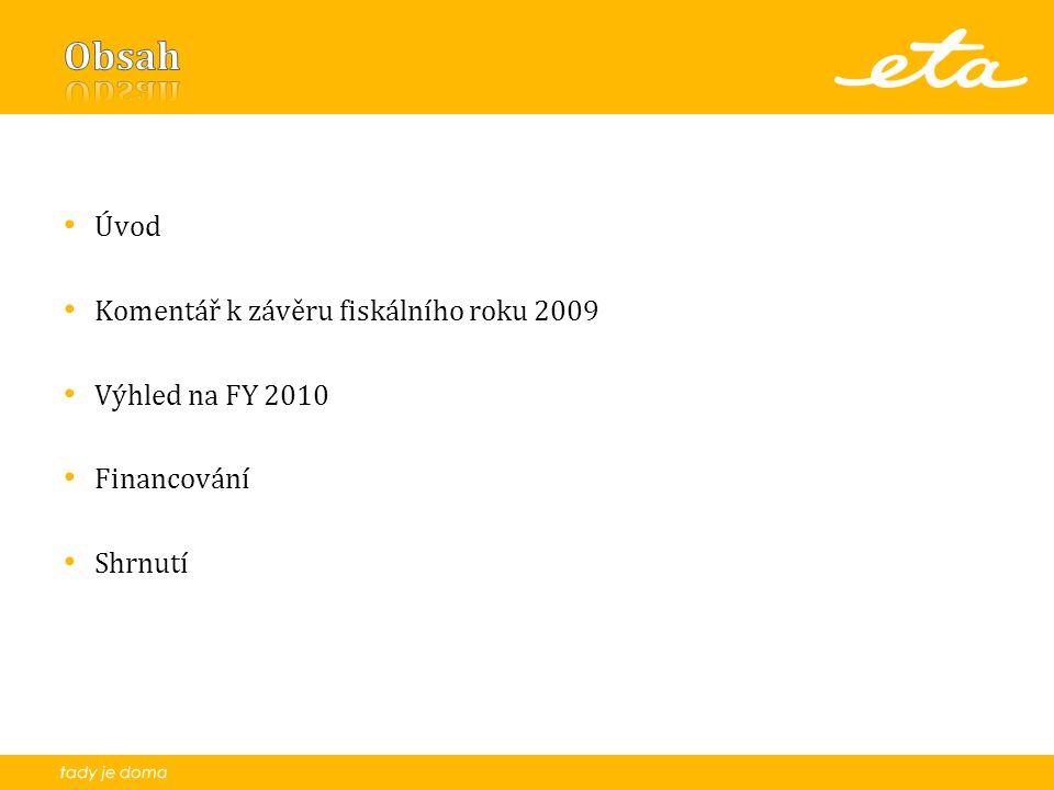 Úvod Komentář k závěru fiskálního roku 2009 Výhled na FY 2010 Financování Shrnutí