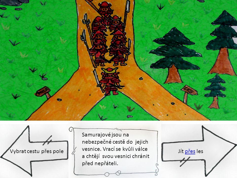 Samurajové jsou na nebezpečné cestě do jejich vesnice. Vrací se kvůli válce a chtějí svou vesnici chránit před nepřáteli. Vybrat cestu přes poleJít př