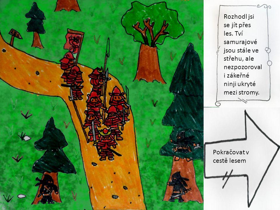 ninjové Rozhodl jsi se jít přes les. Tví samurajové jsou stále ve střehu, ale nezpozoroval i zákeřné ninji ukryté mezi stromy. Pokračovat v cestě lese