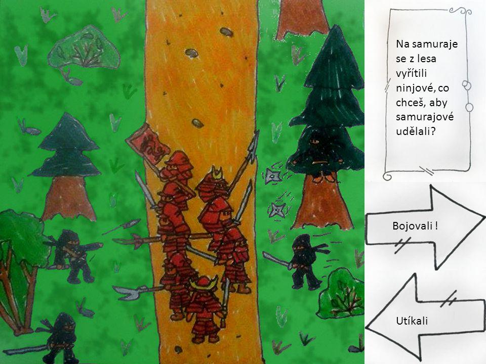přežít Na samuraje se z lesa vyřítili ninjové, co chceš, aby samurajové udělali? Bojovali ! Utíkali