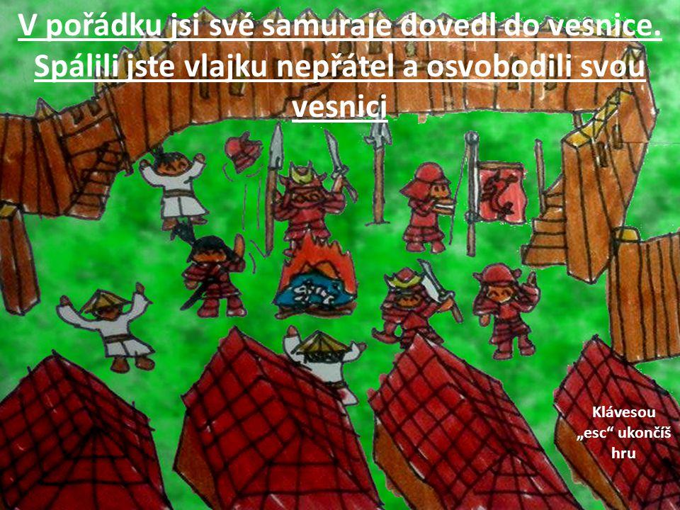 """V pořádku jsi své samuraje dovedl do vesnice. Spálili jste vlajku nepřátel a osvobodili svou vesnici Klávesou """"esc"""" ukončíš hru"""