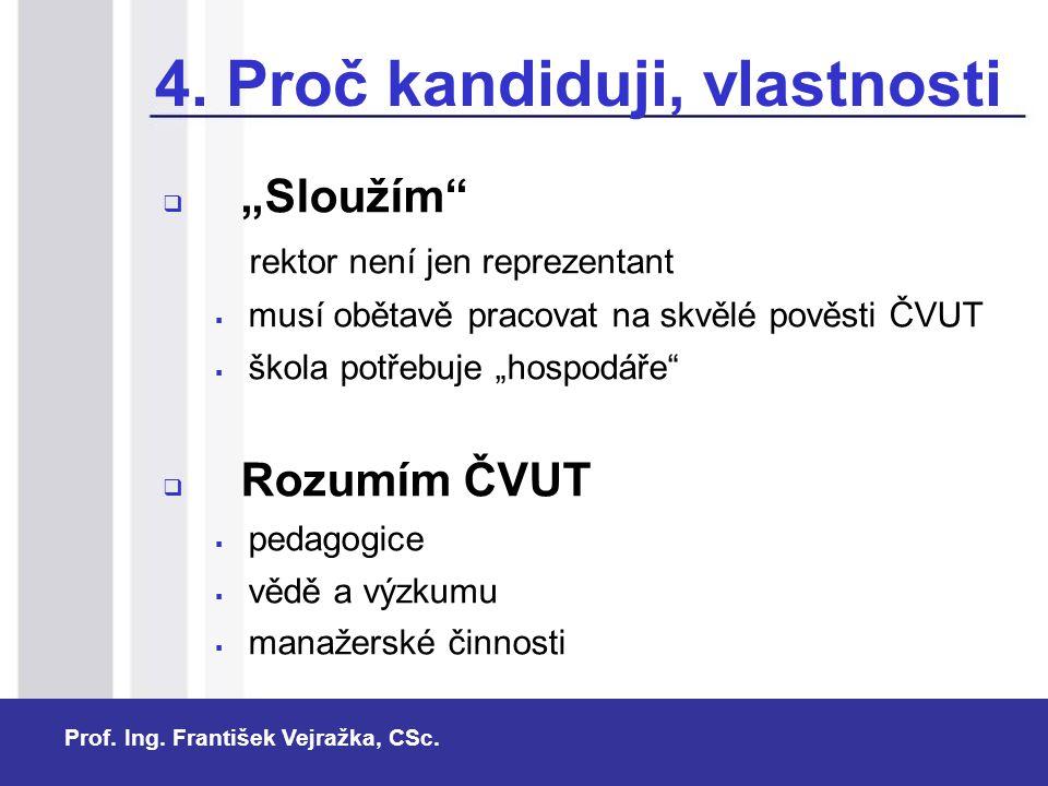 """Prof. Ing. František Vejražka, CSc. 4. Proč kandiduji, vlastnosti  """"Sloužím"""" rektor není jen reprezentant  musí obětavě pracovat na skvělé pověsti Č"""