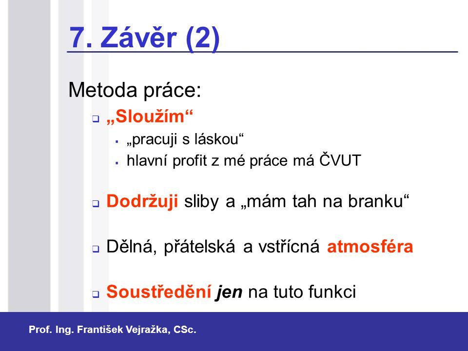 """Prof. Ing. František Vejražka, CSc. Metoda práce:  """"Sloužím""""  """"pracuji s láskou""""  hlavní profit z mé práce má ČVUT  Dodržuji sliby a """"mám tah na b"""