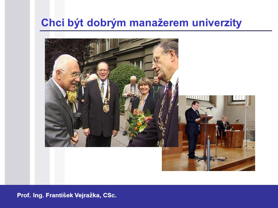 Prof. Ing. František Vejražka, CSc. Chci být dobrým manažerem univerzity