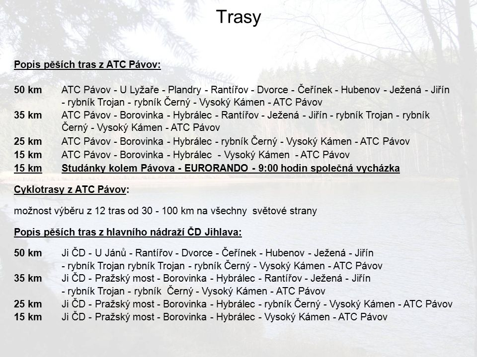 Popis pěších tras z ATC Pávov: 50 kmATC Pávov - U Lyžaře - Plandry - Rantířov - Dvorce - Čeřínek - Hubenov - Ježená - Jiřín - rybník Trojan - rybník Č