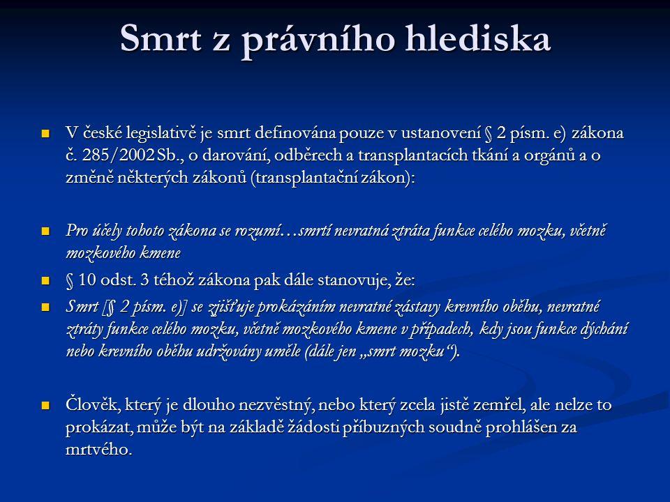 Smrt z právního hlediska V české legislativě je smrt definována pouze v ustanovení § 2 písm.