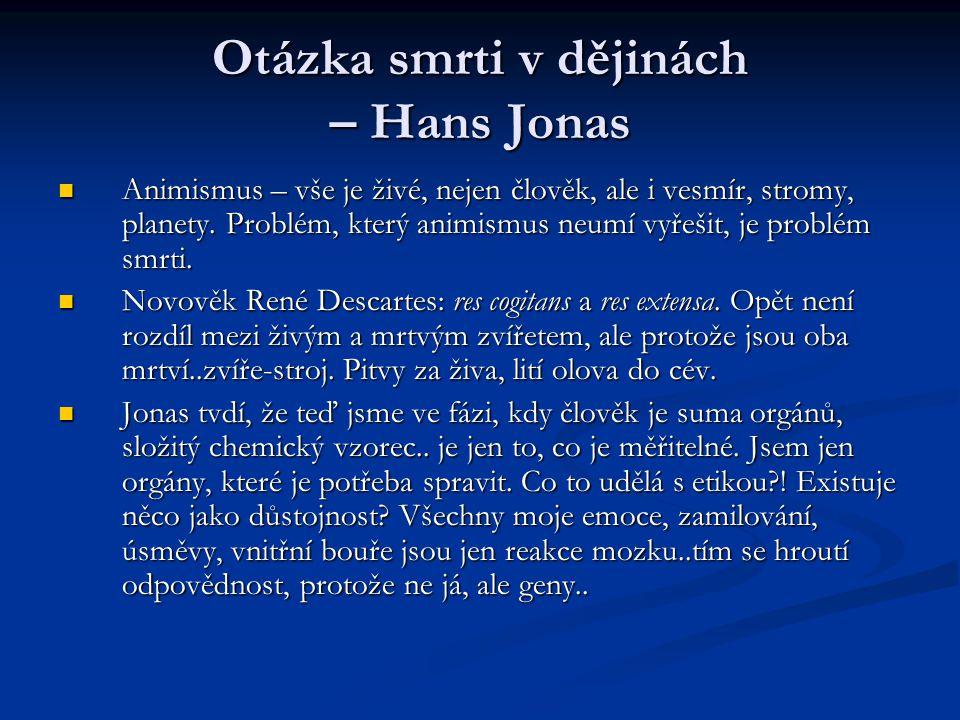 Otázka smrti v dějinách – Hans Jonas Animismus – vše je živé, nejen člověk, ale i vesmír, stromy, planety.