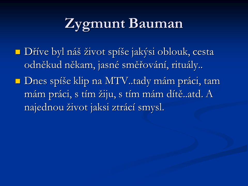 Zygmunt Bauman Dříve byl náš život spíše jakýsi oblouk, cesta odněkud někam, jasné směřování, rituály..