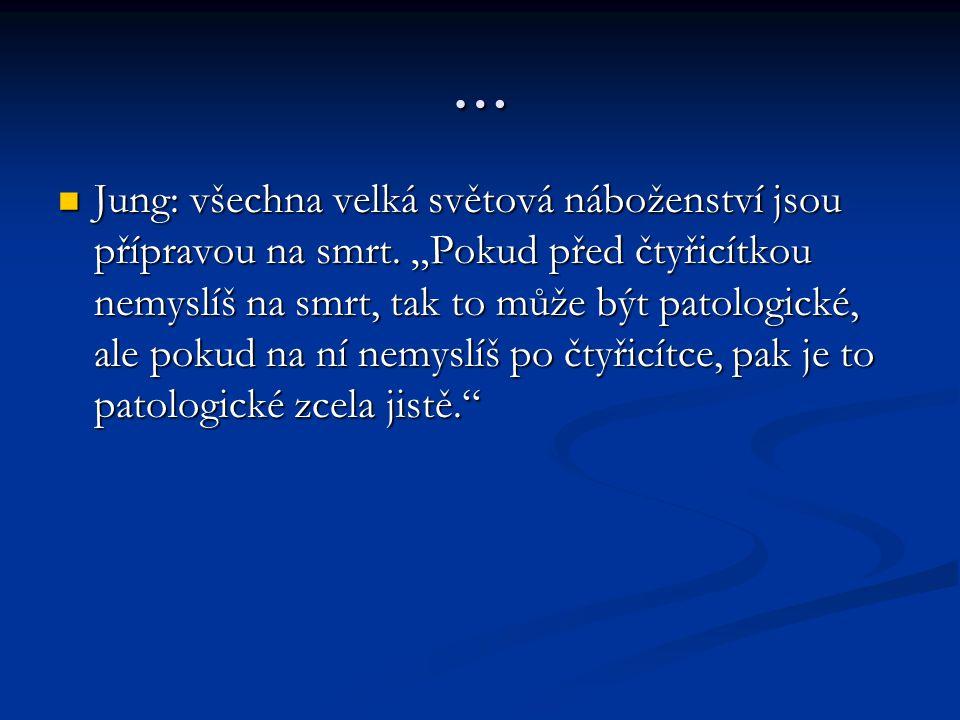 … Jung: všechna velká světová náboženství jsou přípravou na smrt.