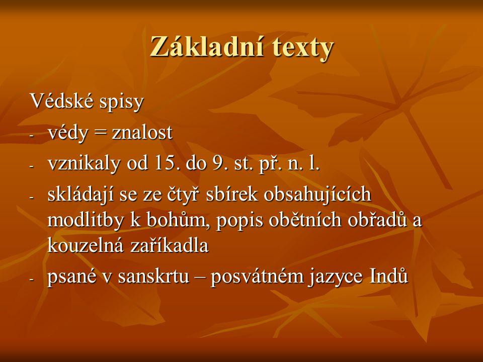 Základní texty Védské spisy - védy = znalost - vznikaly od 15.