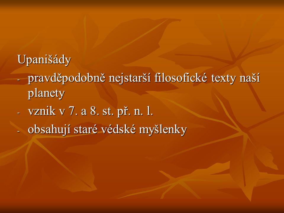 Upanišády - pravděpodobně nejstarší filosofické texty naší planety - vznik v 7.