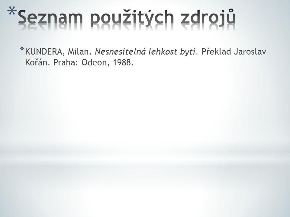 * KUNDERA, Milan. Nesnesitelná lehkost bytí. Překlad Jaroslav Kořán. Praha: Odeon, 1988.