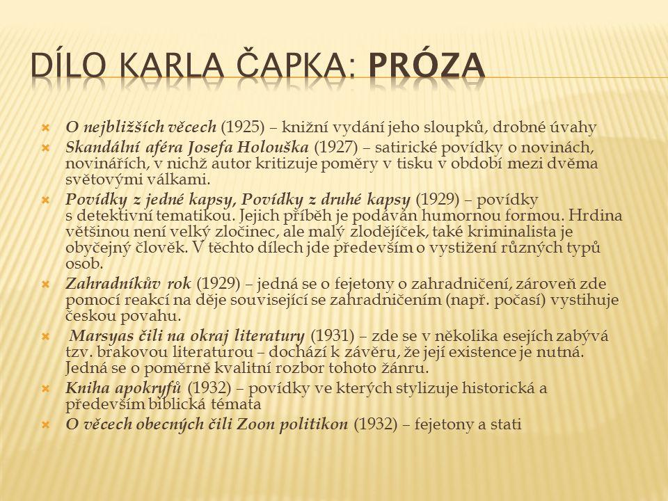  O nejbližších věcech (1925) – knižní vydání jeho sloupků, drobné úvahy  Skandální aféra Josefa Holouška (1927) – satirické povídky o novinách, novi