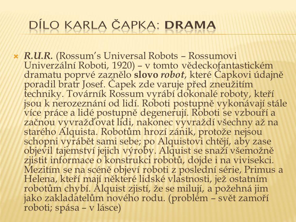  R.U.R. (Rossum's Universal Robots – Rossumovi Univerzální Roboti, 1920) – v tomto vědeckofantastickém dramatu poprvé zaznělo slovo robot, které Čapk