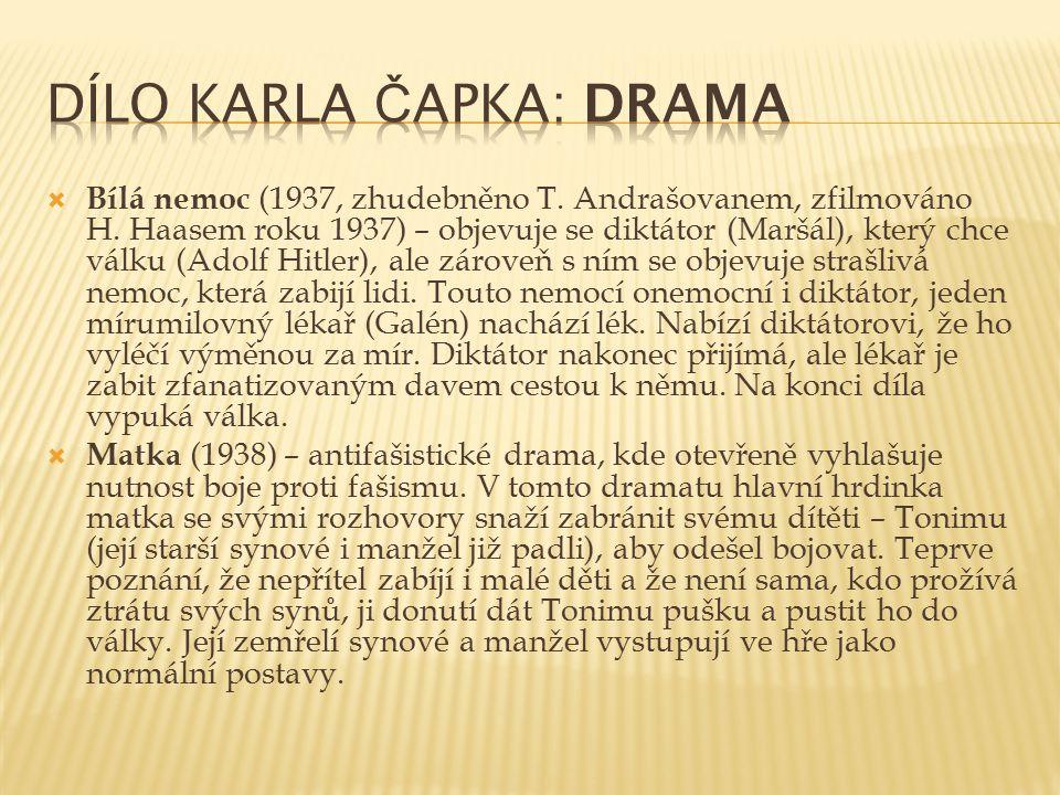  Bílá nemoc (1937, zhudebněno T. Andrašovanem, zfilmováno H. Haasem roku 1937) – objevuje se diktátor (Maršál), který chce válku (Adolf Hitler), ale