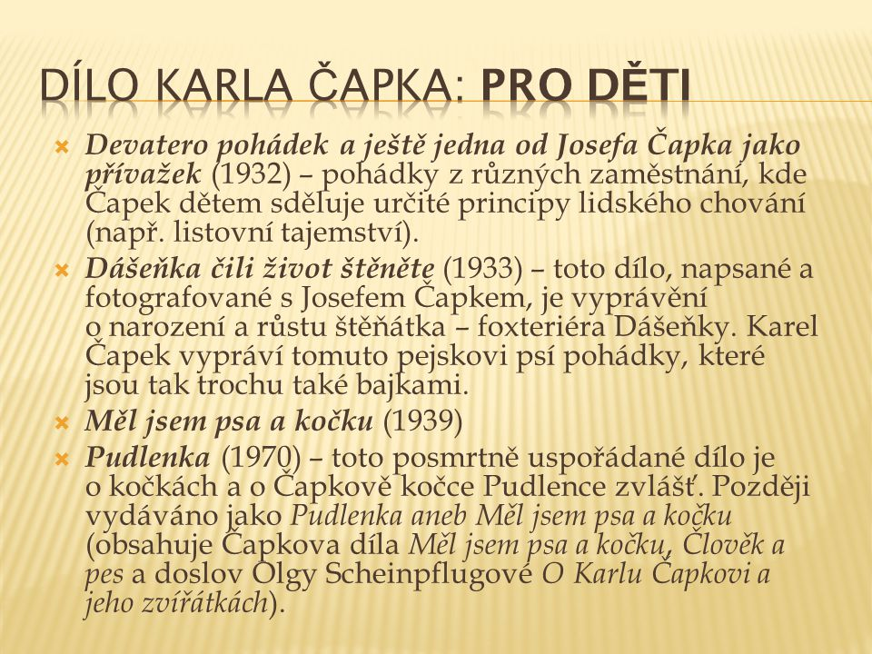  Devatero pohádek a ještě jedna od Josefa Čapka jako přívažek (1932) – pohádky z různých zaměstnání, kde Čapek dětem sděluje určité principy lidského