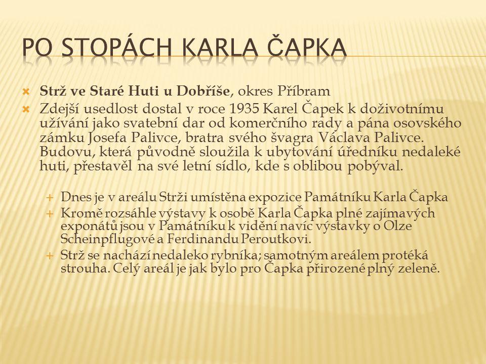  Strž ve Staré Huti u Dobříše, okres Příbram  Zdejší usedlost dostal v roce 1935 Karel Čapek k doživotnímu užívání jako svatební dar od komerčního r