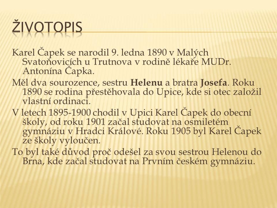 Karel Čapek se narodil 9. ledna 1890 v Malých Svatoňovicích u Trutnova v rodině lékaře MUDr. Antonína Čapka. Měl dva sourozence, sestru Helenu a bratr