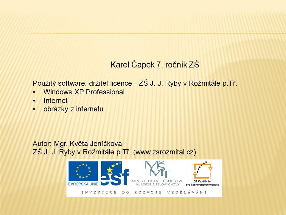 Karel Čapek 7. ročník ZŠ Použitý software: držitel licence - ZŠ J. J. Ryby v Rožmitále p.Tř. Windows XP Professional Internet obrázky z internetu Auto