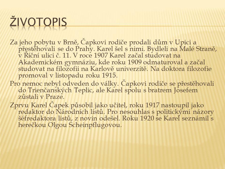 Za jeho pobytu v Brně, Čapkovi rodiče prodali dům v Upici a přestěhovali se do Prahy. Karel šel s nimi. Bydleli na Malé Straně, v Říční ulici č. 11. V