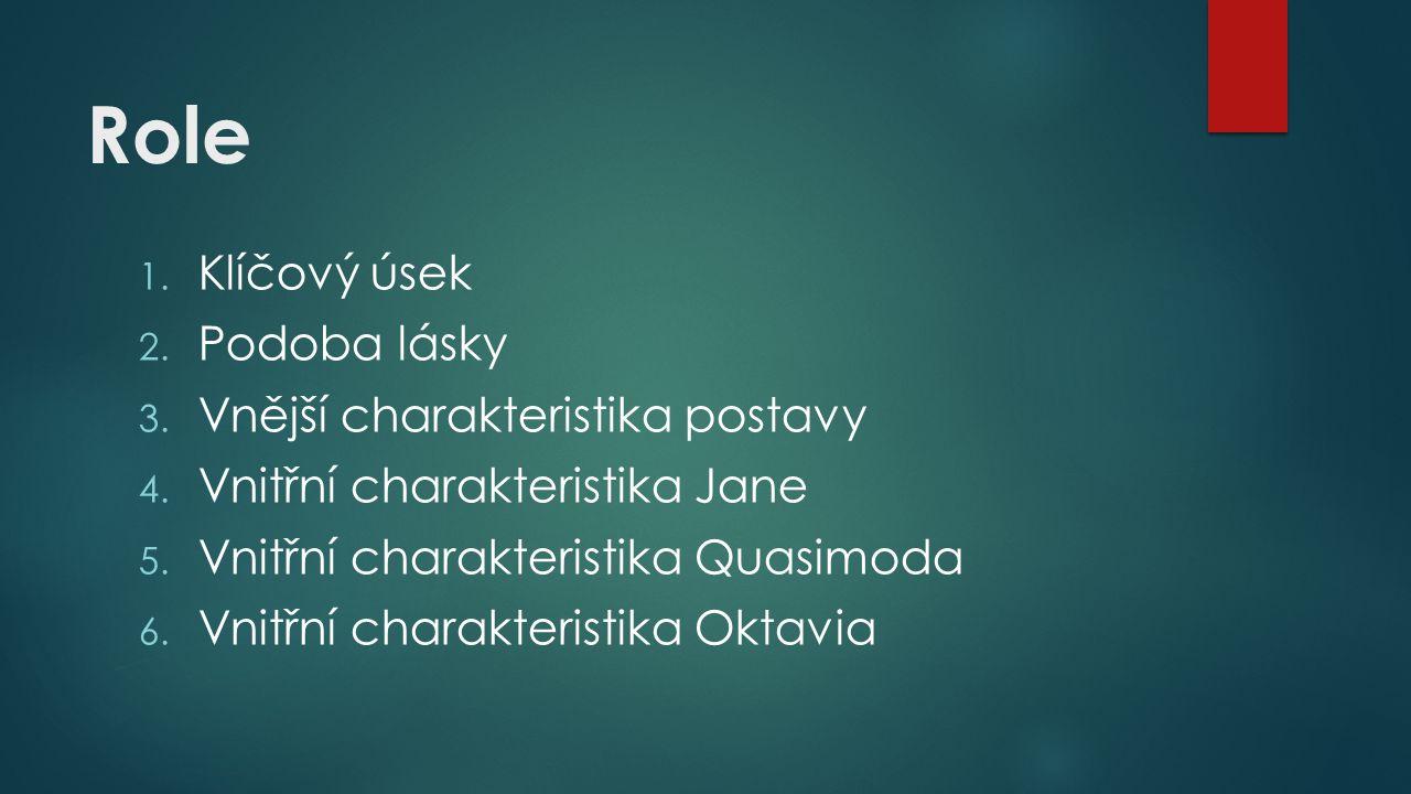 Role 1. Klíčový úsek 2. Podoba lásky 3. Vnější charakteristika postavy 4. Vnitřní charakteristika Jane 5. Vnitřní charakteristika Quasimoda 6. Vnitřní