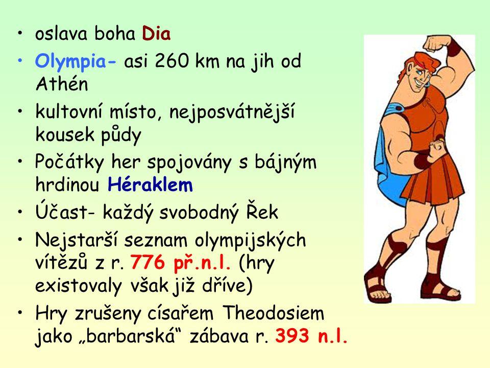 oslava boha Dia Olympia- asi 260 km na jih od Athén kultovní místo, nejposvátnější kousek půdy Počátky her spojovány s bájným hrdinou Héraklem Účast-