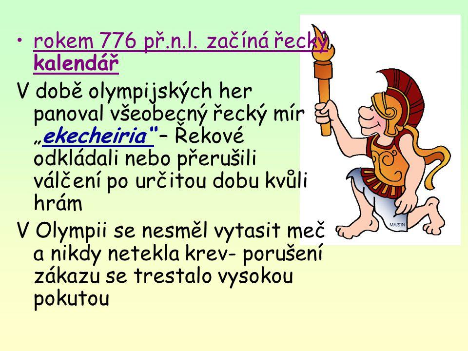 """rokem 776 př.n.l. začíná řecký kalendář V době olympijských her panoval všeobecný řecký mír """"ekecheiria"""" – Řekové odkládali nebo přerušili válčení po"""