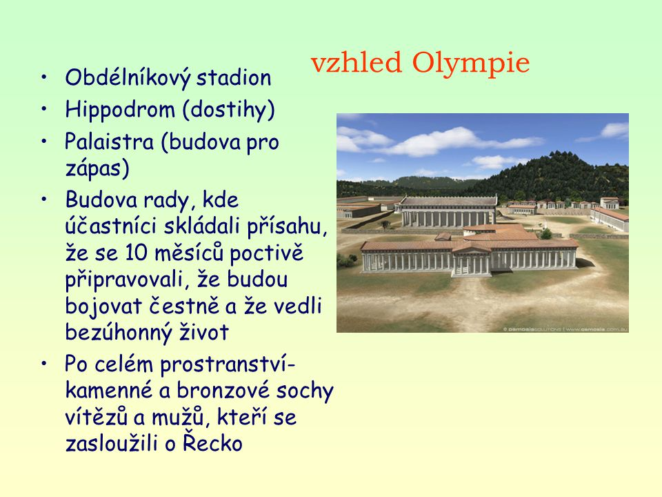 vzhled Olympie Obdélníkový stadion Hippodrom (dostihy) Palaistra (budova pro zápas) Budova rady, kde účastníci skládali přísahu, že se 10 měsíců pocti