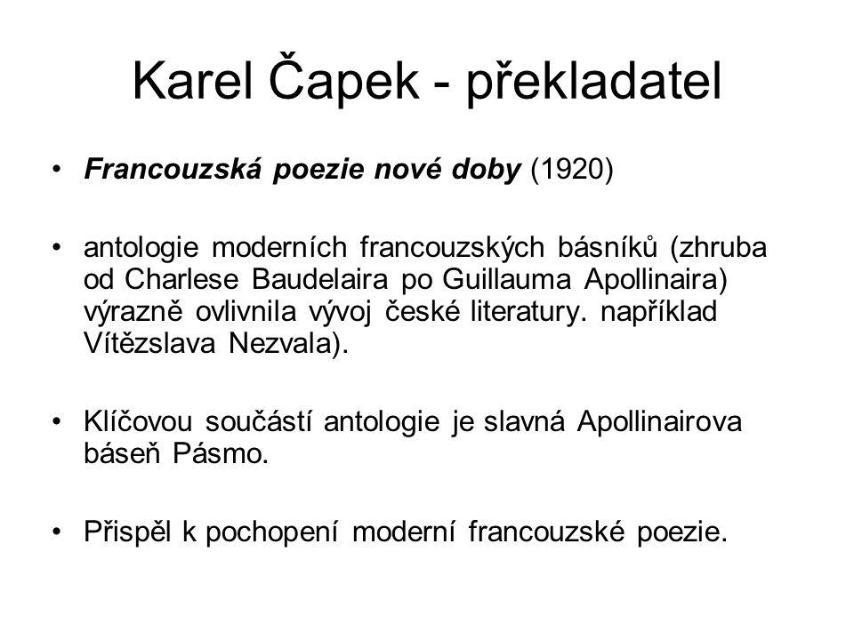 Karel Čapek - překladatel Francouzská poezie nové doby (1920) antologie moderních francouzských básníků (zhruba od Charlese Baudelaira po Guillauma Apollinaira) výrazně ovlivnila vývoj české literatury.