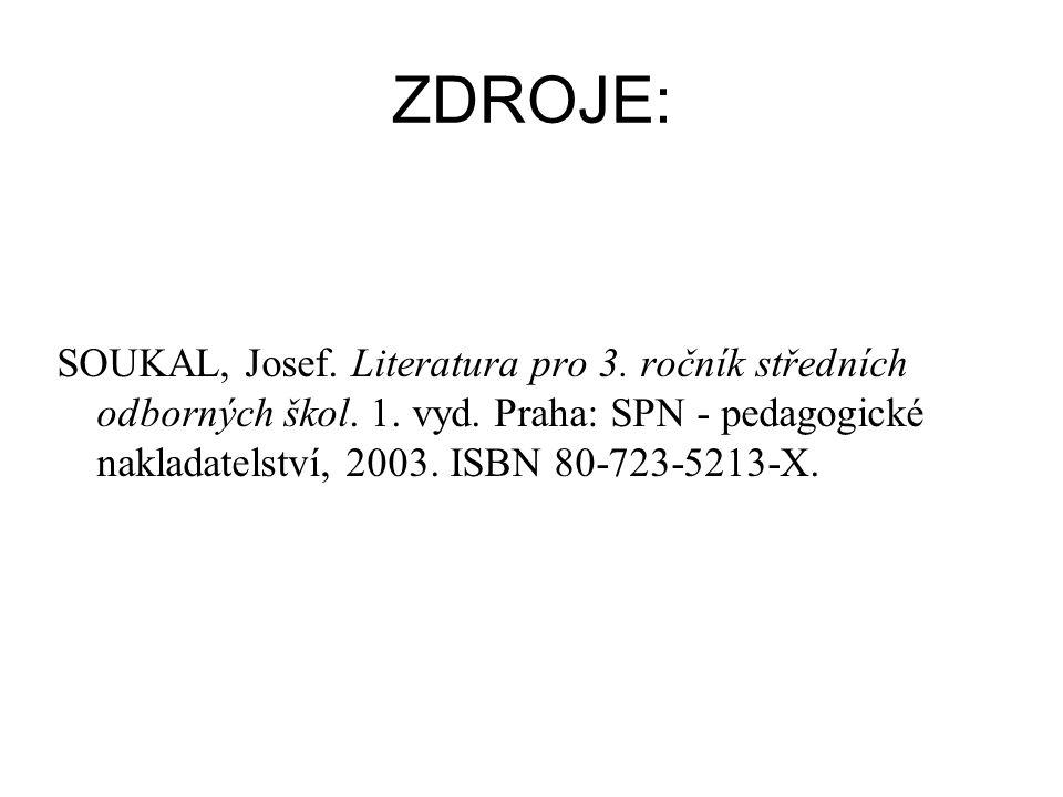 ZDROJE: SOUKAL, Josef. Literatura pro 3. ročník středních odborných škol.