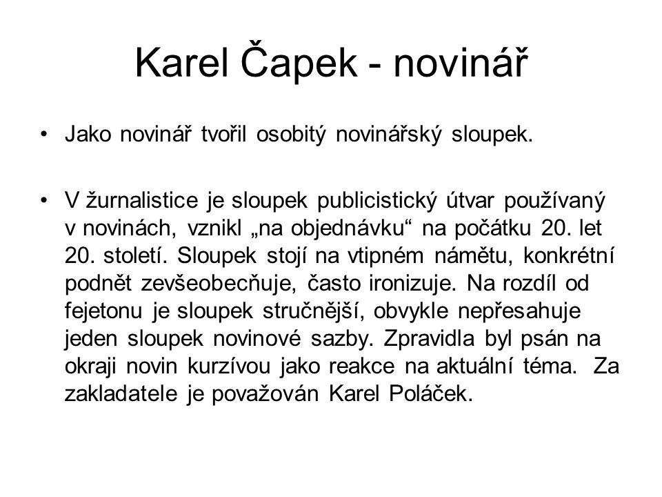 Karel Čapek - novinář Jako novinář tvořil osobitý novinářský sloupek.