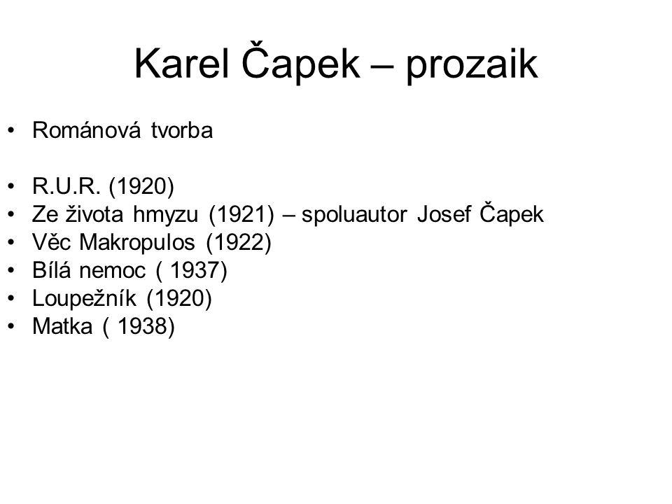 Karel Čapek – prozaik Románová tvorba R.U.R. (1920) Ze života hmyzu (1921) – spoluautor Josef Čapek Věc Makropulos (1922) Bílá nemoc ( 1937) Loupežník