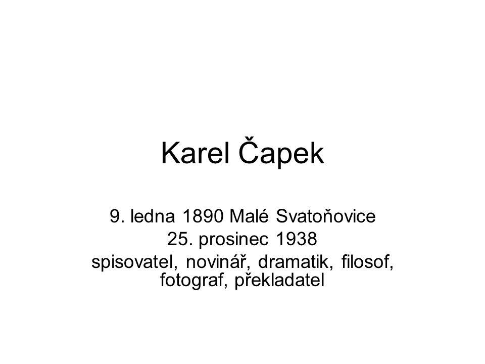Karel Čapek 9. ledna 1890 Malé Svatoňovice 25.