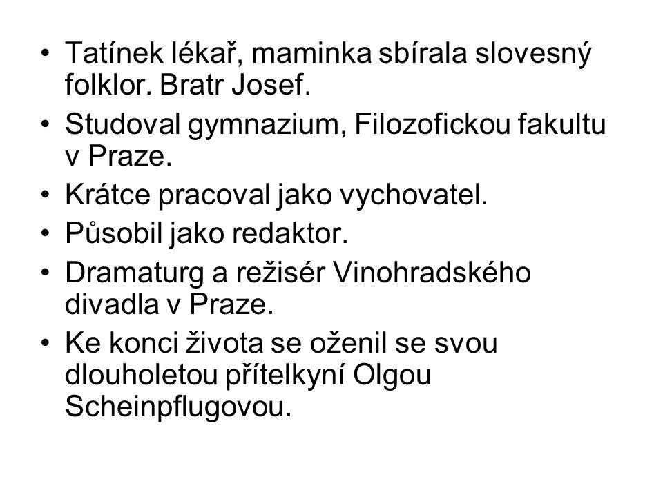 Tatínek lékař, maminka sbírala slovesný folklor. Bratr Josef.