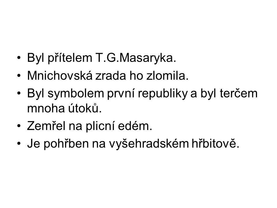 Byl přítelem T.G.Masaryka. Mnichovská zrada ho zlomila.
