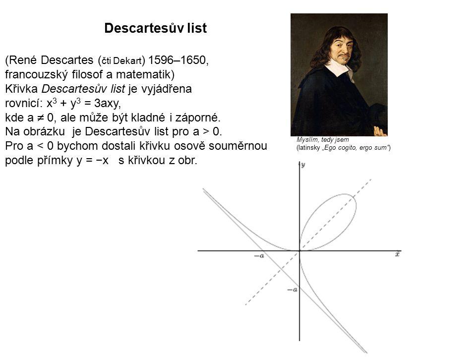 (René Descartes ( čti Dekart ) 1596–1650, francouzský filosof a matematik) Křivka Descartesův list je vyjádřena rovnicí: x 3 + y 3 = 3axy, kde a  0, ale může být kladné i záporné.