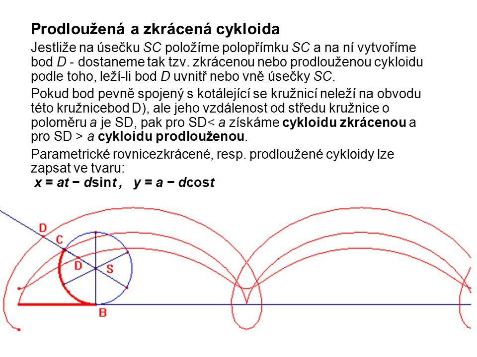 Prodloužená a zkrácená cykloida Jestliže na úsečku SC položíme polopřímku SC a na ní vytvoříme bod D - dostaneme tak tzv. zkrácenou nebo prodlouženou