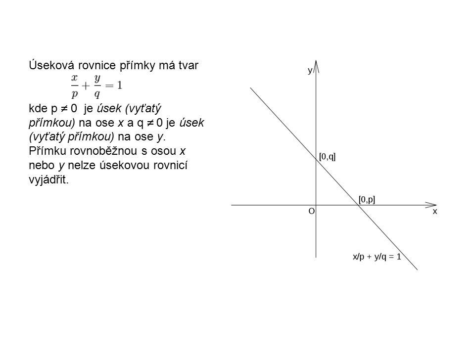Úseková rovnice přímky má tvar kde p  0 je úsek (vyťatý přímkou) na ose x a q  0 je úsek (vyťatý přímkou) na ose y.